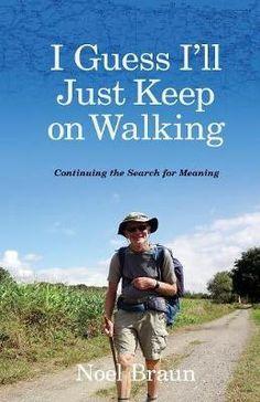 I Guess I'll Just Keep on Walking by Braun Noel   Angus & Robertson Bookworld   Books - 9781921030680