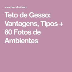 Teto de Gesso: Vantagens, Tipos + 60 Fotos de Ambientes