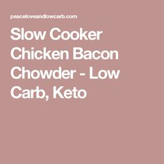 Slow Cooker Chicken Bacon Chowder - Low Carb, Keto