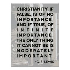 C S Lewis: it cannot be is moderately important.