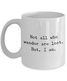 Not all who wander are lost. But, I am. Mug 11 oz. Ceramic Coffee Cup #coffeecups