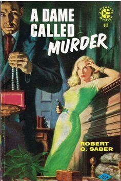 A Dame Called Murder by Robert O. Saber novel cover art pulp woman dame girl green dress gun pistol revolver man gangster cop jewels danger menace threats