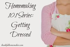 To some of you this post may seem a bit silly – getting dressed in a Homemaking 101 Series?? Well, to some of us moms being home can get us in a rut of spending the day working in our pajamas. Been there. Done that. I remember hiding quietly while someone knocked on the door …