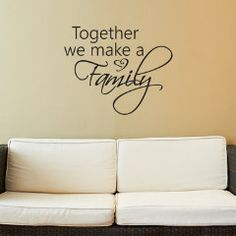 Together We Make a Family Wall Decal Wall decals are growing in popularity. They are the perfect way to add a unique look to any room in very little time. Once applied, decals give a painted look. The