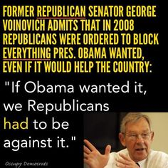 Former republican Senator George Voinovich admits that in republicans were ordered to block everything Pres. Obama wanted, even if it would help the country: If Obama wanted it, we Republicans had to be against it. Ben Carson, Republican Senators, Republican Party, Republican Ideology, Gop Party, Liberal Democrats, Socialism, Bernie Sanders, Thats The Way