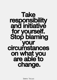 inspirational excuses quotes: Take responsibility and initiative for yourself. Stop blaming your circumstances on what you are able to change. Bullshit Quotes, No Excuses Quotes, Inspirational Quotes Pictures, Great Quotes, Motivational Quotes, Awesome Quotes, Positive Quotes, John Maxwell, Life Quotes Love
