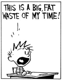 No wasting time. [Calvin and Hobbes] Calvin And Hobbes Quotes, Calvin And Hobbes Comics, Funny Quotes, Funny Memes, Hilarious, Chemistry Cat, Humor Grafico, Cartoon Network Adventure Time, Fun Comics