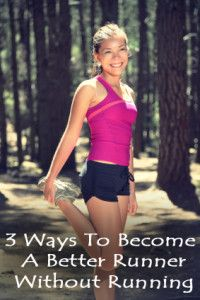 3 Ways to become a better runner without running.