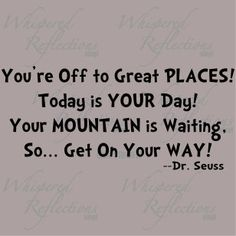 Dr Seuss Oh the places you will go, a book given to me when i graduated from college - inspirational