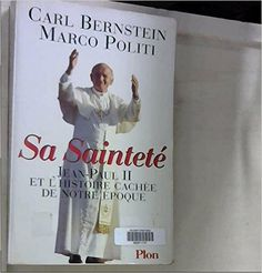 Sa saintete: Amazon.ca: CARL BERNSTEIN, MARCO POLITI: Books