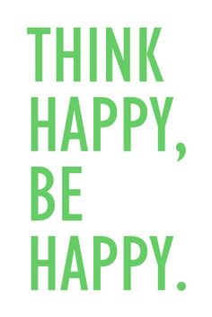 THINK HAPPY, BE HAPPY.