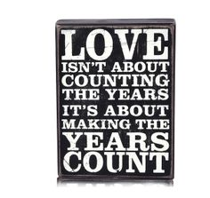 Love isnt about counting the years, its about making the years count Rs. 399.00   The perfect quote for your loved ones.