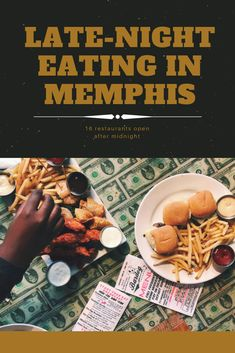 If You Re Hungry After Midnight Here S A List Of Restaurants In Memphis That Are Open Late Got More Ideas For Night Eating