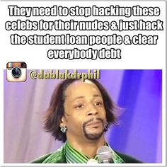 Yassss cause my student loans is UP there so ummm can ya help a sista out on the low low