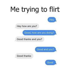 Hilarious memes - me trying to flirt - wattpad stupid funny, hilarious memes, stupid Funny Relatable Memes, Funny Texts, Hilarious Memes, Funny Quotes, Jokes, Awkward Funny, Stupid Funny, Stupid Stuff, Flirting Quotes For Her
