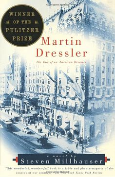 Martin Dressler: The Tale of an American Dreamer, by Steven Millhauser