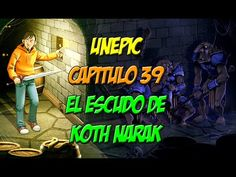 LET´S PLAY UNEPIC - CAP 39 - EL ESCUDO DE KOTH´NARAK  - WALKTHROUGH PC E...