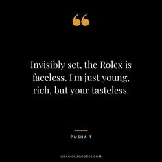 43 Rolex Quotes To Help You Appreciate the True Value of a Timepiece True Value, Pusha T, Jack Nicklaus, Luxury Watch Brands, We The Best, Every Man, Proud Of Me, The Wiz, No Time For Me