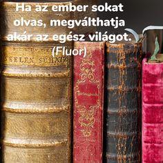 """""""Ha az ember sokat olvas, megválthatja akár az egész világot."""" (Fluor) Book Worms, Wallpapers, Lifestyle, Reading, Quotes, Books, Anime, Quotations, Libros"""