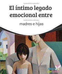 El íntimo legado emocional entre madres e hijas  El legado entre madres e hijas va mucho más allá del vínculo de una educación, un afecto y de un mismo contexto donde crecer y relacionarse.