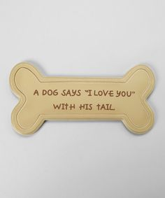 Take a look at this 'I Love You' Dog' Dog Bone Sign by Lucky Dog on #zulily today!
