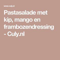 Pastasalade met kip, mango en frambozendressing - Culy.nl