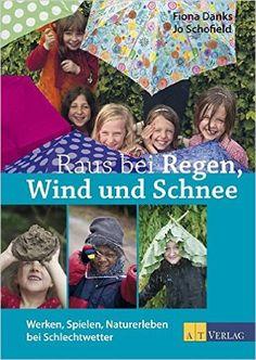 Raus bei Regen, Wind und Schnee. Werken, Spielen, Naturerleben bei Schlechtwetter: Amazon.de: Fiona Danks, Jo Schofield: Bücher