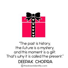 PRESENT - A humongous collection of my illustrated inspirational quotes to brighten even the darkest of days :) Deepak Chopra, Under Construction, The Darkest, Identity, Mystery, The Past, Presents, Inspirational Quotes, In This Moment