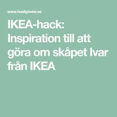 IKEA-hack: Inspiration till att göra om skåpet Ivar från IKEA