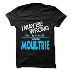 I May Be Wrong But I Highly Doubt It I am From... Moult - #hipster shirt #tshirt. CHECK PRICE => https://www.sunfrog.com/LifeStyle/I-May-Be-Wrong-But-I-Highly-Doubt-It-I-am-From-Moultrie--99-Cool-City-Shirt-.html?68278