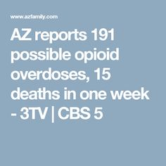 AZ reports 191 possible opioid overdoses, 15 deaths in one week - 3TV | CBS 5