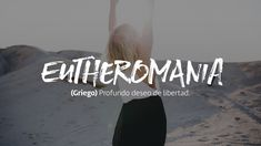 Eutheromania: Profundo deseo de libertad. (Griego) The Words, Weird Words, More Than Words, Cool Words, Pretty Words, Beautiful Words, Book Quotes, Life Quotes, Definition Quotes