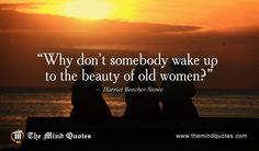 "themindquotes.com : Harriet Beecher Stowe Quotes on International Women's Day and Beauty""Why don't somebody wake up to the beauty of old women?"" ~ Harriet Beecher Stowe"