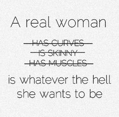 "THANK YOU. HAVING CURVES DOESNT MAKE YOU A ""REAL"" WOMAN AND NITHER DOES BEING SKINNY OR WORKING OUT OR ANYTHING."