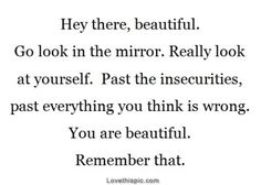 You are beautiful. Remember that quotes quote beautiful girl inspiration yourself girl quotes