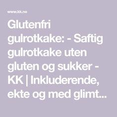 Glutenfri gulrotkake: - Saftig gulrotkake uten gluten og sukker - KK | Inkluderende, ekte og med glimt i øyet