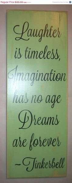 Endless Laughter, Imagination, Dreams. Quote from Tinkerbell.