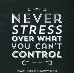 Never stress over what you can't control. by deeplifequotes, via Flickr