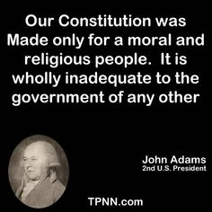 John Adams quote. The founding fathers couldn't have even in their wildest dreams, predicted Obama.