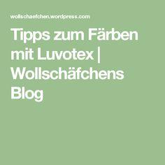 Tipps zum Färben mit Luvotex | Wollschäfchens Blog