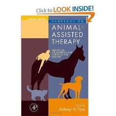 Handbook on Animal-Assisted Therapy, Second Edition: Theoretical Foundations and Guidelines for Practice . Comprehensive overview of the ways in which animals can assist therapists with treatment of specific populations, and/or in specific settings.