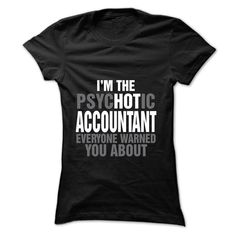 Im the psycHOTic ACCOUNTANT everyone warned you about A T Shirt, Hoodie, Sweatshirt