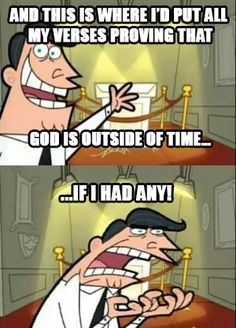 This is where I'd put all my verses proving that God is outside of time... if I had any!  Open theism meme. Fairly Odd Parents.