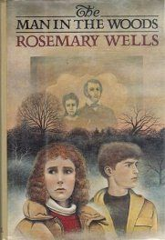The Man in the Woods, by Rosemary Wells