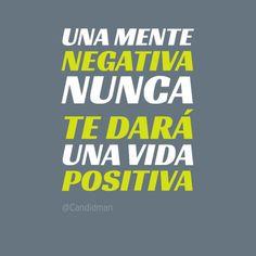 """""""Una mente negativa nunca te dará una vida positiva"""". True..."""