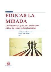 Educar la mirada : documentales para una enseñanza crítica de los derechos humanos / José Antonio García Saez, Raquel Vañó Vicedo (eds.) - 2015