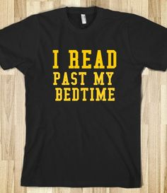 I read past my bedtime. Almost every night.