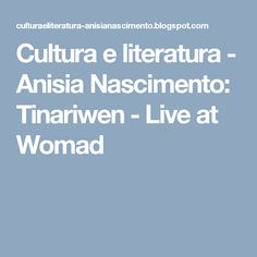 Cultura e literatura - Anisia Nascimento: Tinariwen - Live at Womad
