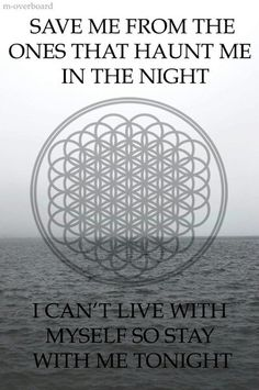 Don't Go- Bring Me The Horizon<<<Is that even on the Sempiternal album??? I looked on my iPod and it's not even there. Huh???