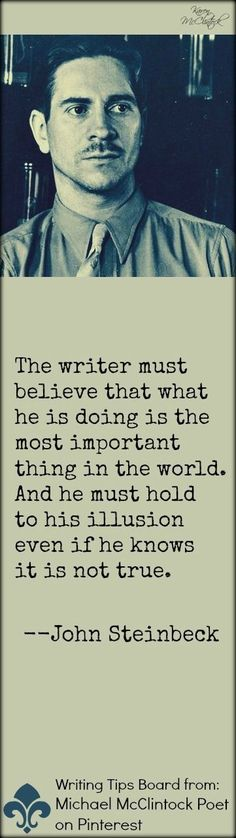 John Steinbeck quote from Writing Tips by Famous Writers board at Michael McClintock Poet on Pinterest.
